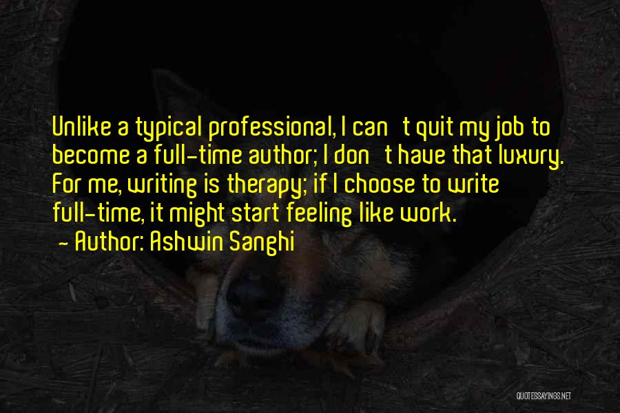 I Want To Quit My Job Quotes By Ashwin Sanghi