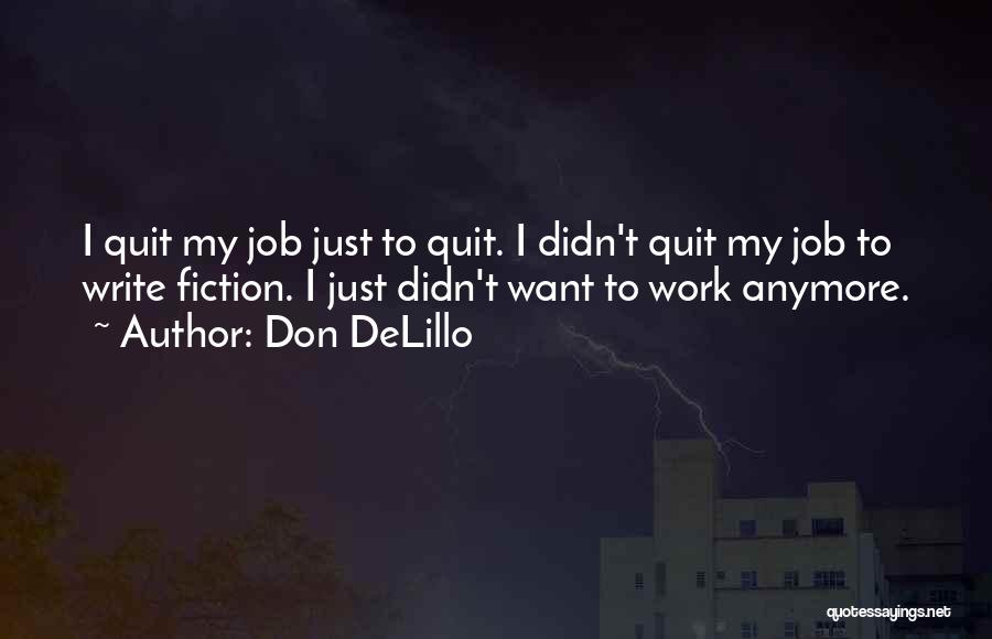 I Want To Quit My Job Quotes By Don DeLillo