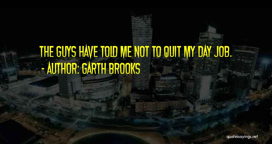 I Want To Quit My Job Quotes By Garth Brooks