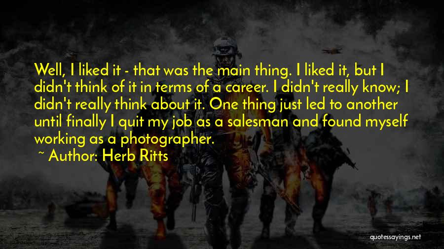 I Want To Quit My Job Quotes By Herb Ritts