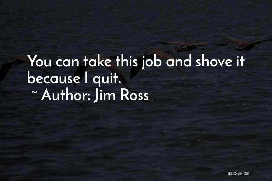 I Want To Quit My Job Quotes By Jim Ross