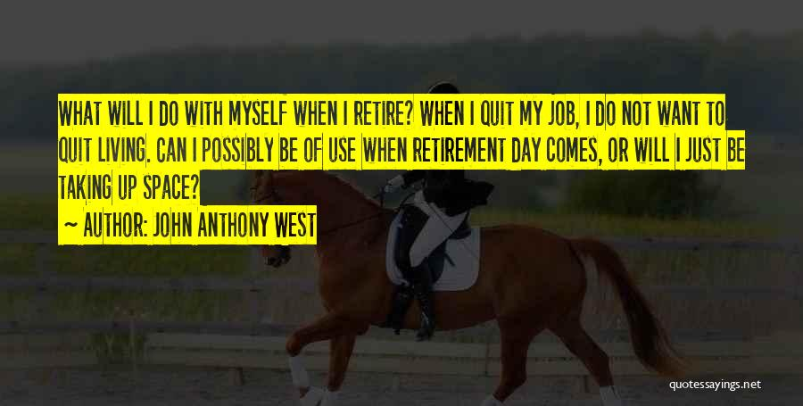I Want To Quit My Job Quotes By John Anthony West