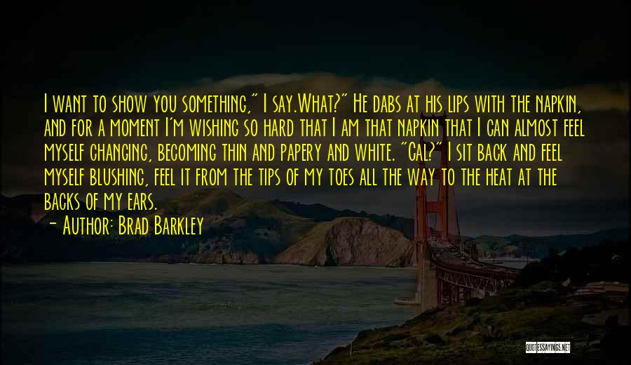 I Want To Show You My Love Quotes By Brad Barkley