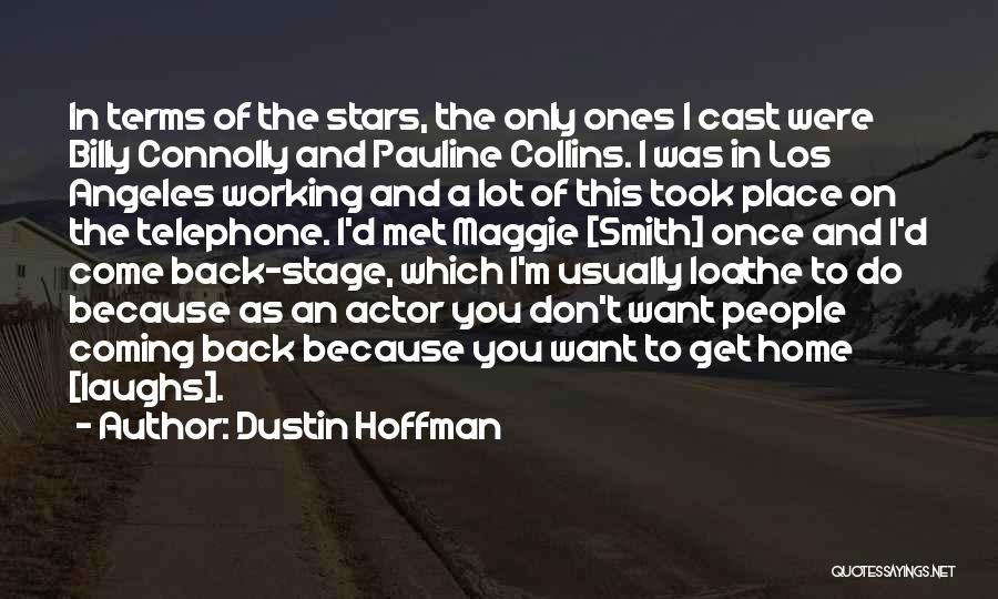 I Want You Back Home Quotes By Dustin Hoffman