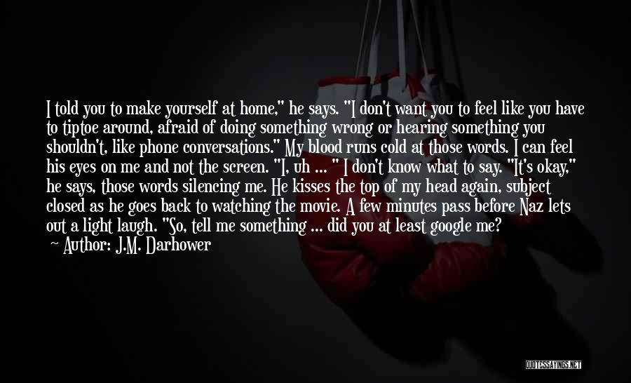 I Want You Back Home Quotes By J.M. Darhower