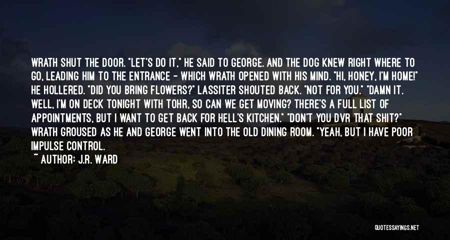 I Want You Back Home Quotes By J.R. Ward
