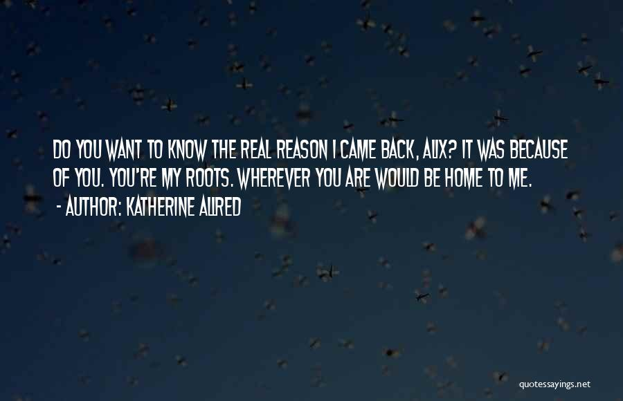 I Want You Back Home Quotes By Katherine Allred