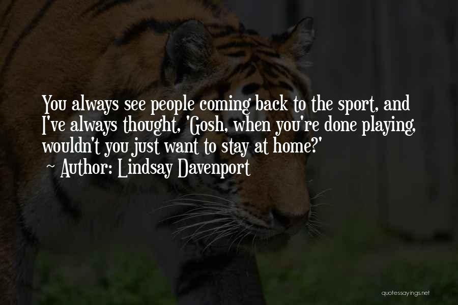 I Want You Back Home Quotes By Lindsay Davenport