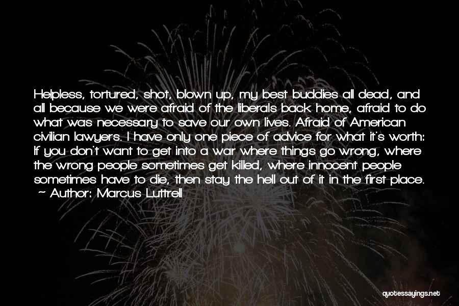 I Want You Back Home Quotes By Marcus Luttrell