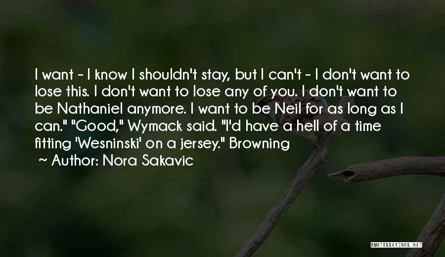 I Want You But Can't Have You Quotes By Nora Sakavic
