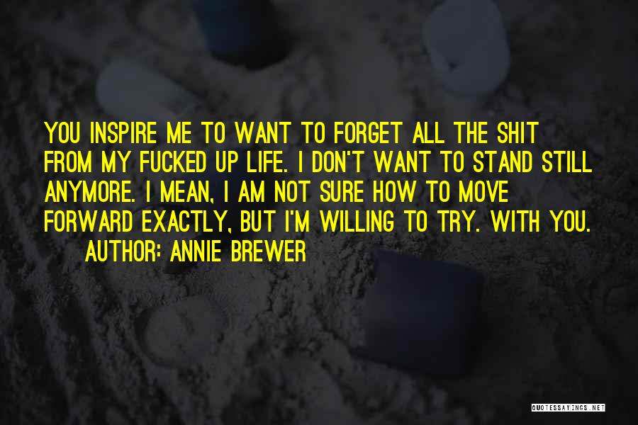 I Want You To Forget Me Quotes By Annie Brewer