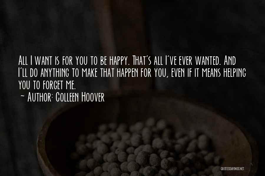 I Want You To Forget Me Quotes By Colleen Hoover