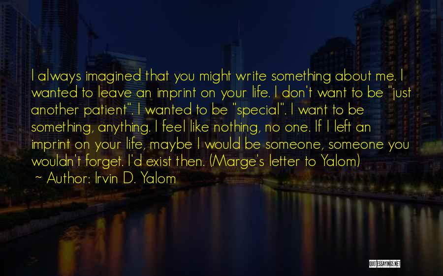I Want You To Forget Me Quotes By Irvin D. Yalom
