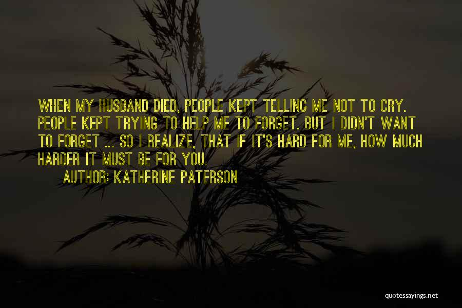I Want You To Forget Me Quotes By Katherine Paterson