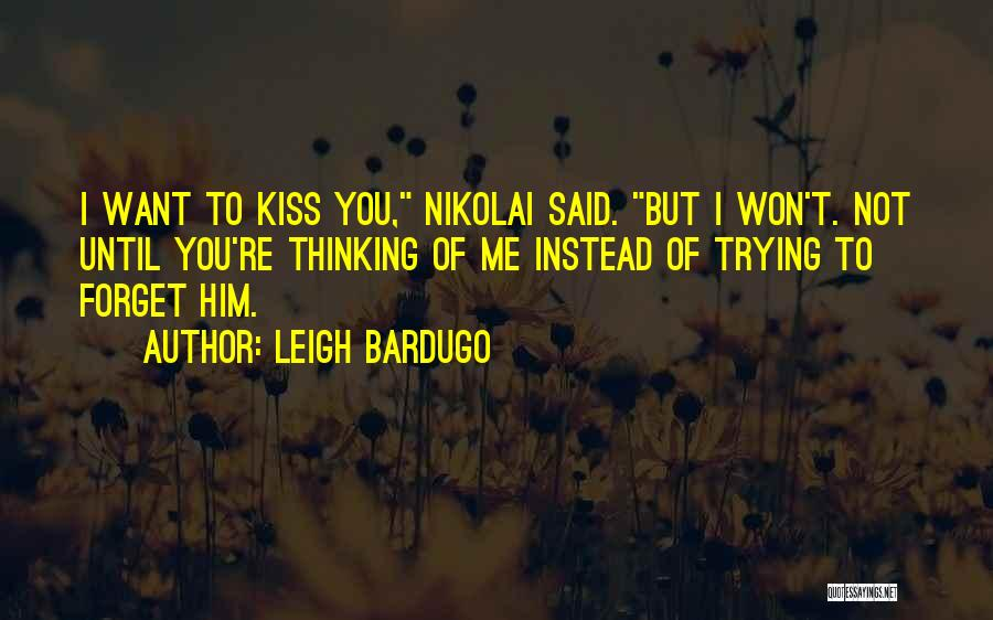 I Want You To Forget Me Quotes By Leigh Bardugo