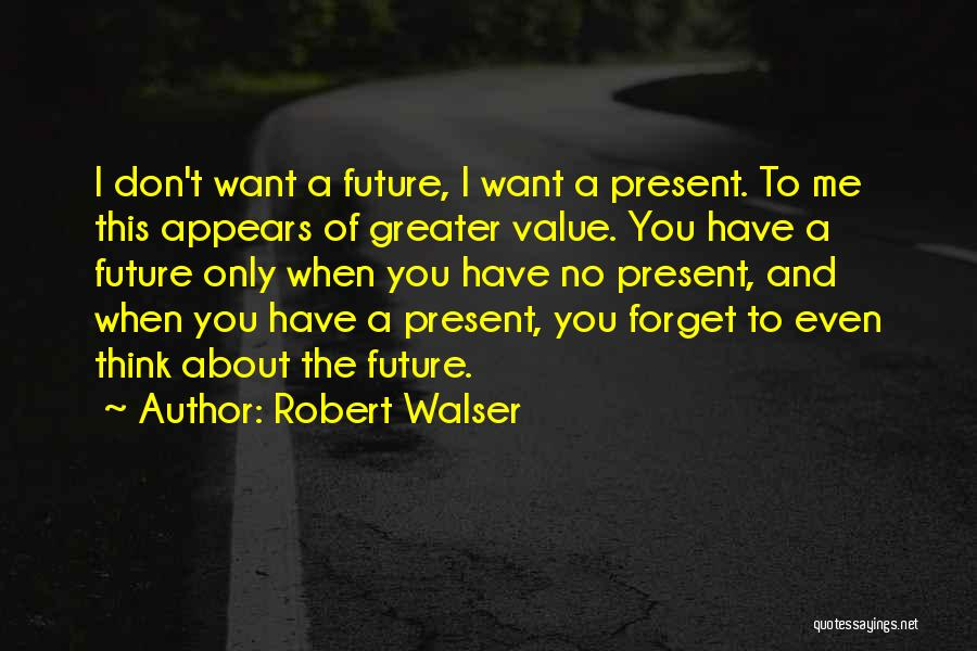 I Want You To Forget Me Quotes By Robert Walser