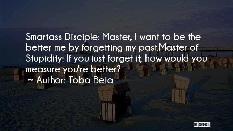 I Want You To Forget Me Quotes By Toba Beta