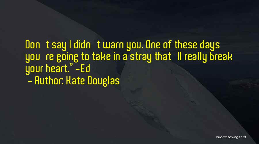 I Warn You Quotes By Kate Douglas