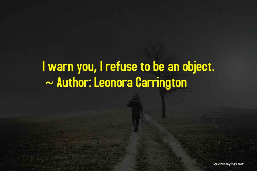 I Warn You Quotes By Leonora Carrington