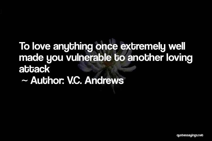 I Was Made For Loving You Quotes By V.C. Andrews