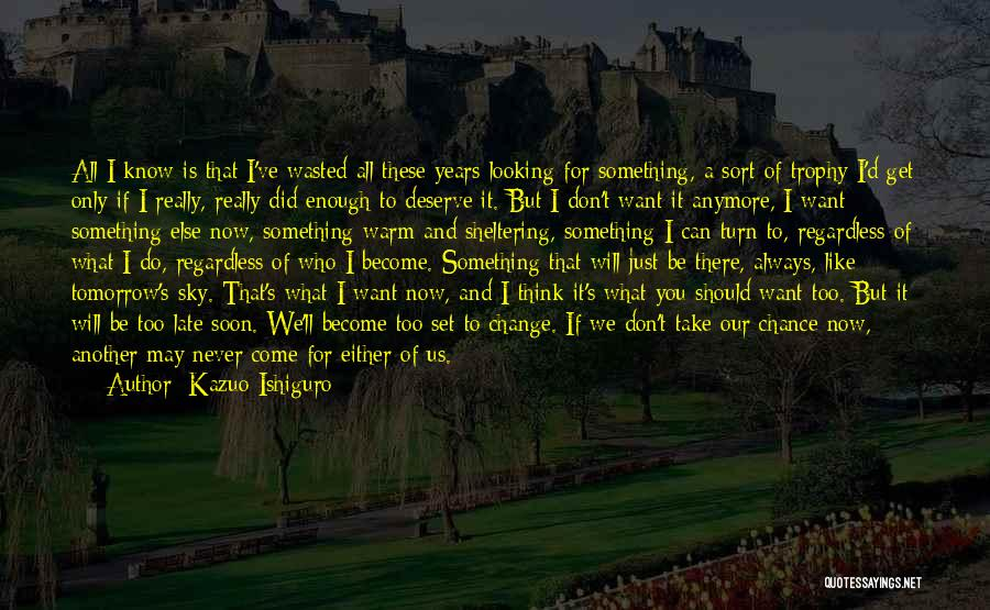 I Will Always Be There For You Quotes By Kazuo Ishiguro