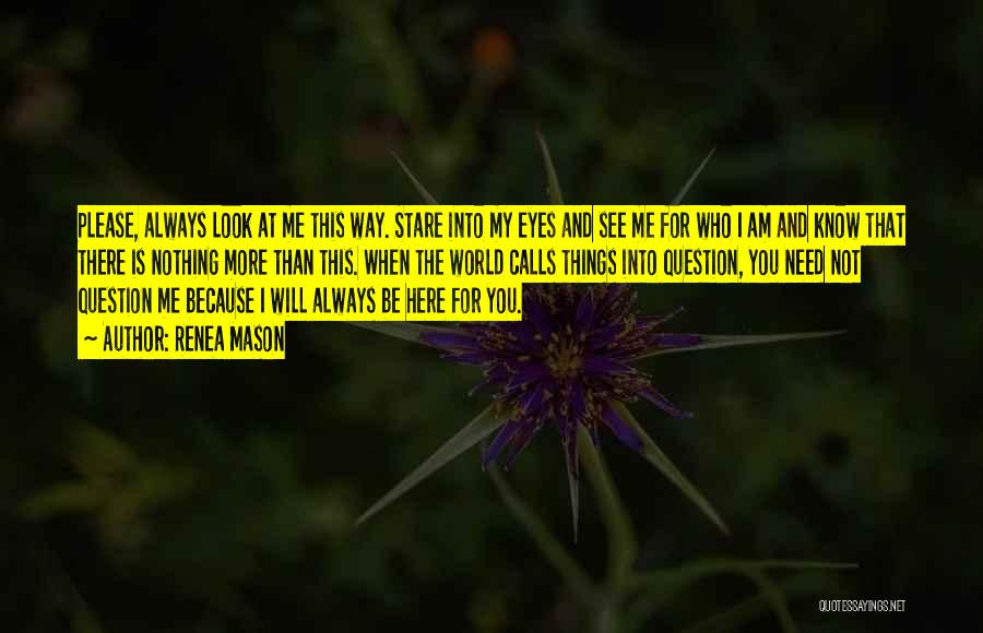 I Will Always Be There For You Quotes By Renea Mason