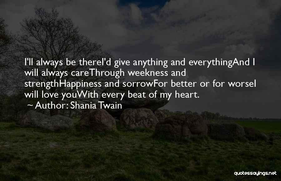 I Will Always Be There For You Quotes By Shania Twain