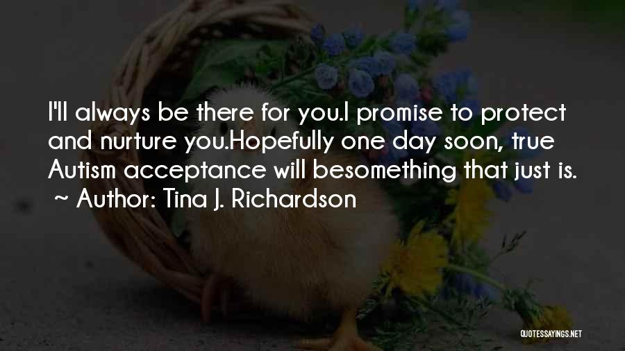 I Will Always Be There For You Quotes By Tina J. Richardson