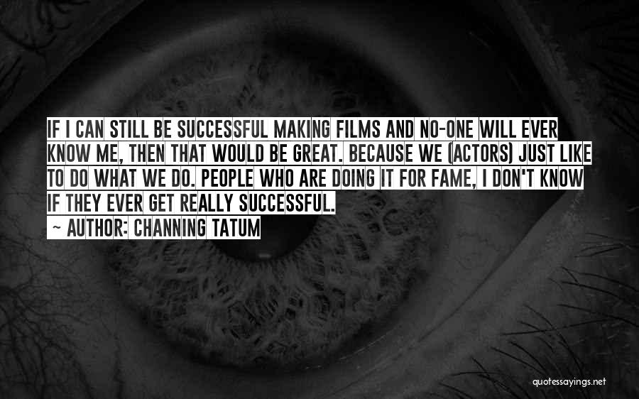 I Will Be Still Quotes By Channing Tatum