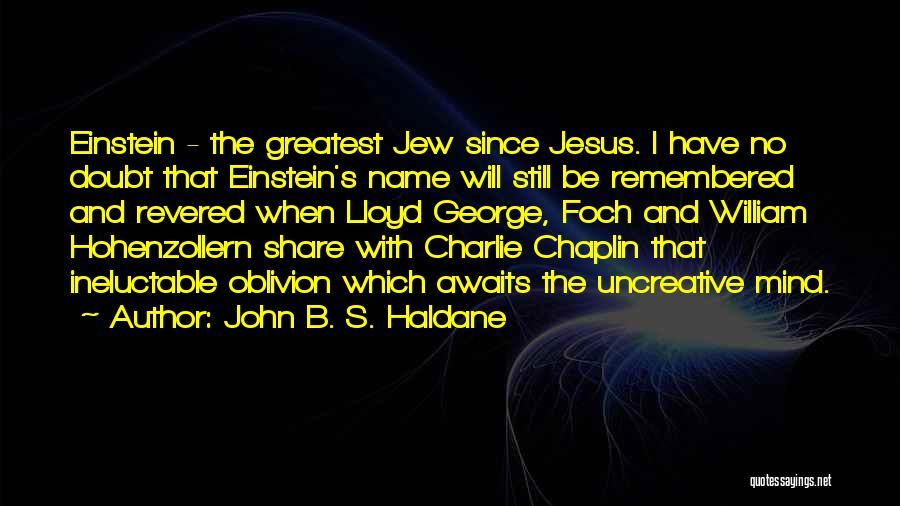 I Will Be Still Quotes By John B. S. Haldane