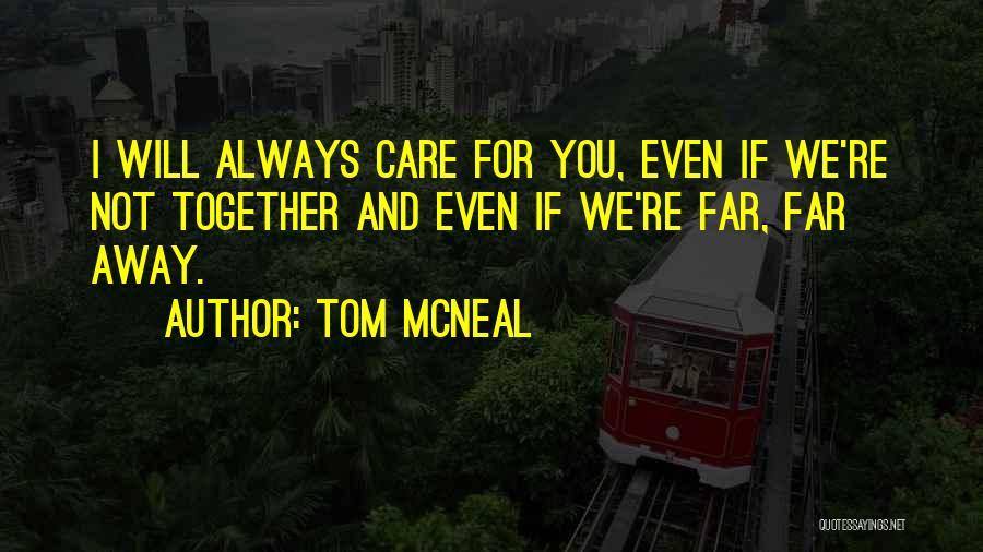 I Will Care For You Always Quotes By Tom McNeal
