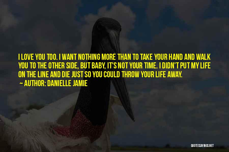 I Will Die For You Baby Quotes By Danielle Jamie
