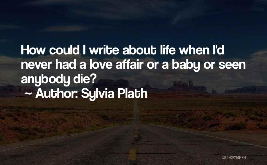 I Will Die For You Baby Quotes By Sylvia Plath