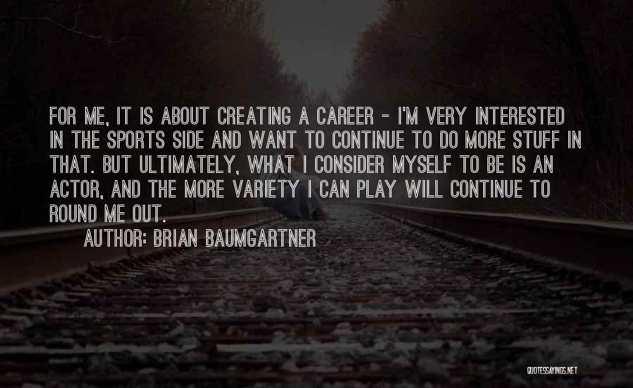 I Will Do It Quotes By Brian Baumgartner