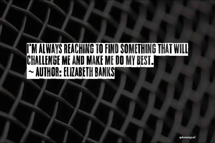I Will Do My Best Quotes By Elizabeth Banks