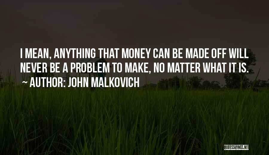 I Will Make It No Matter What Quotes By John Malkovich