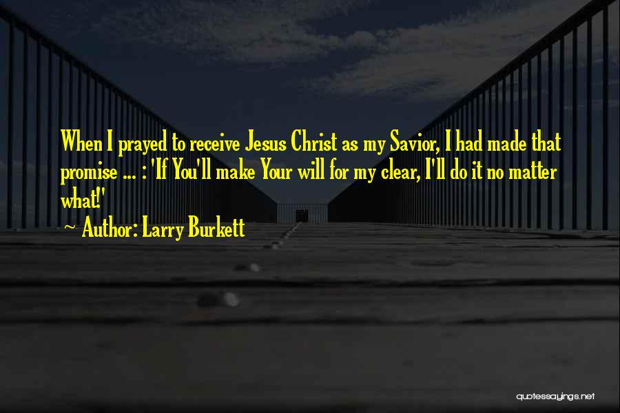 I Will Make It No Matter What Quotes By Larry Burkett