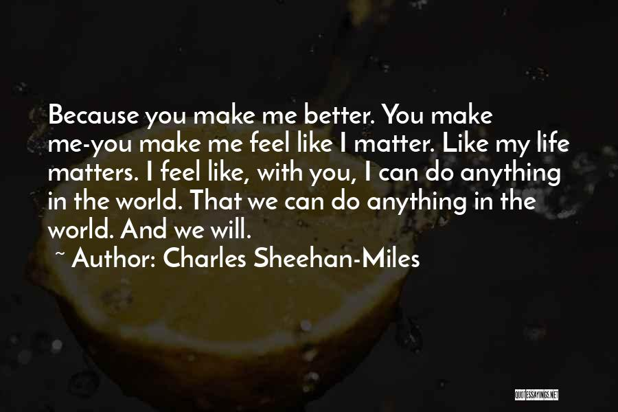I Will Make My Life Quotes By Charles Sheehan-Miles