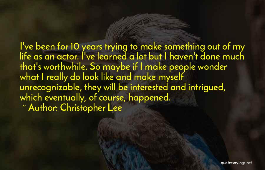 I Will Make My Life Quotes By Christopher Lee