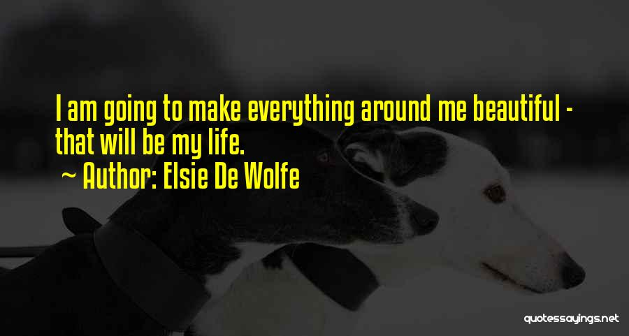 I Will Make My Life Quotes By Elsie De Wolfe