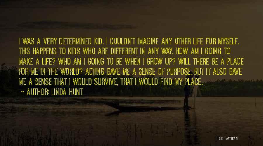 I Will Make My Life Quotes By Linda Hunt