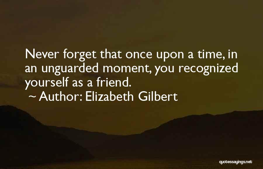 I Will Never Forget You Friend Quotes By Elizabeth Gilbert