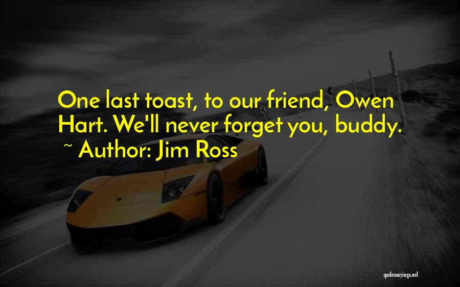 I Will Never Forget You Friend Quotes By Jim Ross