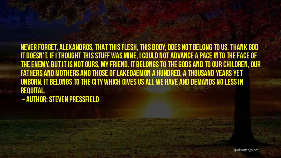 I Will Never Forget You Friend Quotes By Steven Pressfield