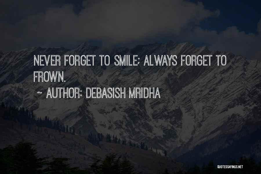 I Will Never Forget Your Smile Quotes By Debasish Mridha