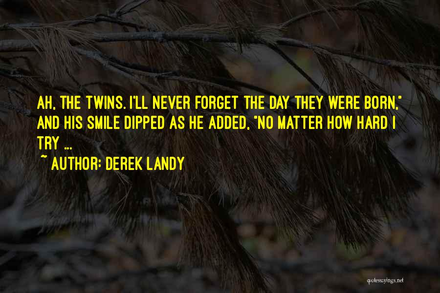 I Will Never Forget Your Smile Quotes By Derek Landy