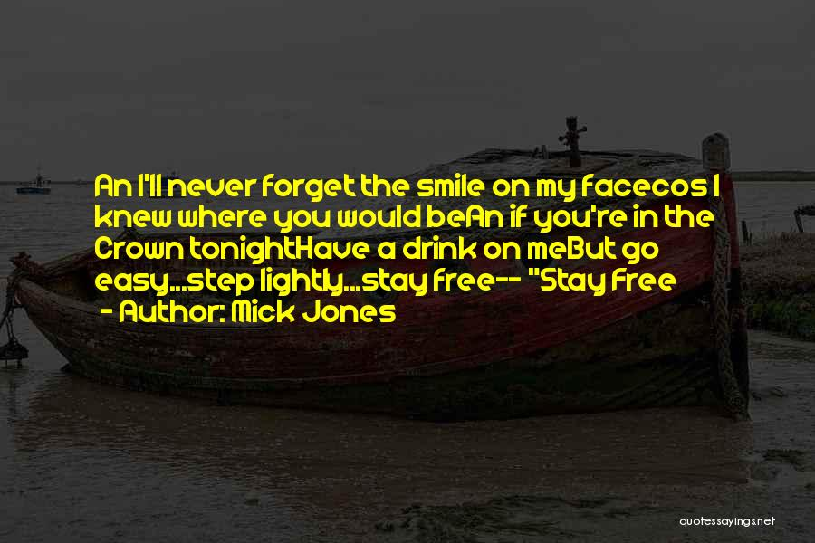 I Will Never Forget Your Smile Quotes By Mick Jones