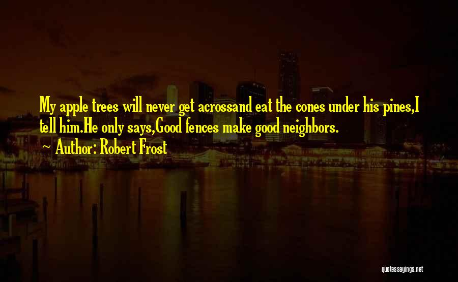 I Will Never Get Him Quotes By Robert Frost