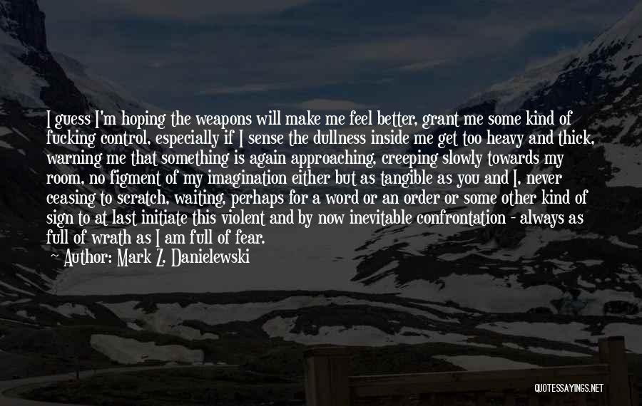 I Will Never Get You Quotes By Mark Z. Danielewski