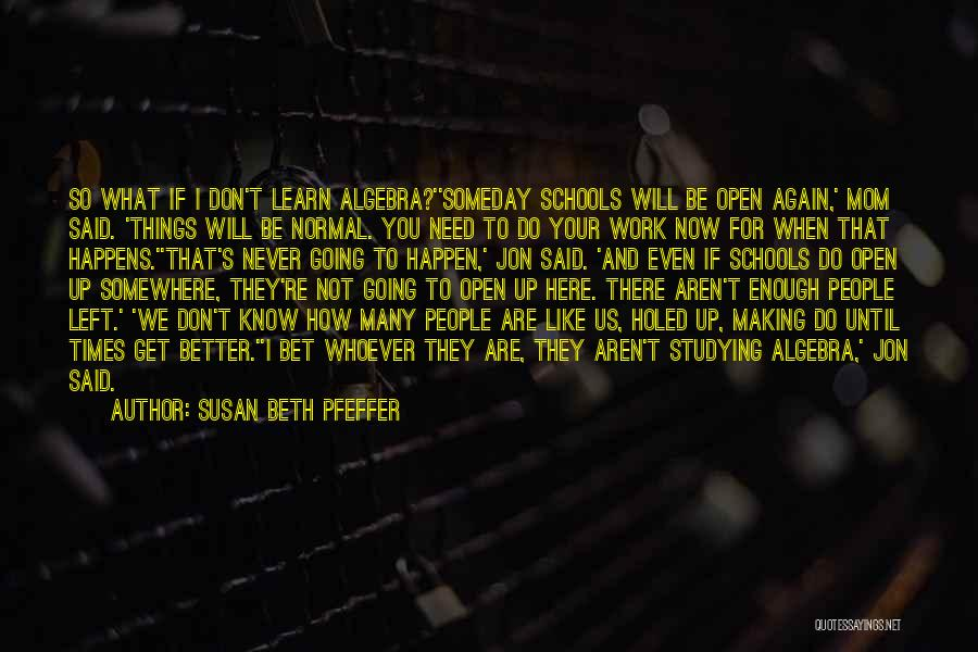 I Will Never Get You Quotes By Susan Beth Pfeffer